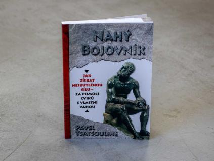 Street workout literatura a příručka pro kalistheniku a posilování vlastní vahou. Kniha NAHÝ BOJOVNÍK od Pavel Tsatsouline.