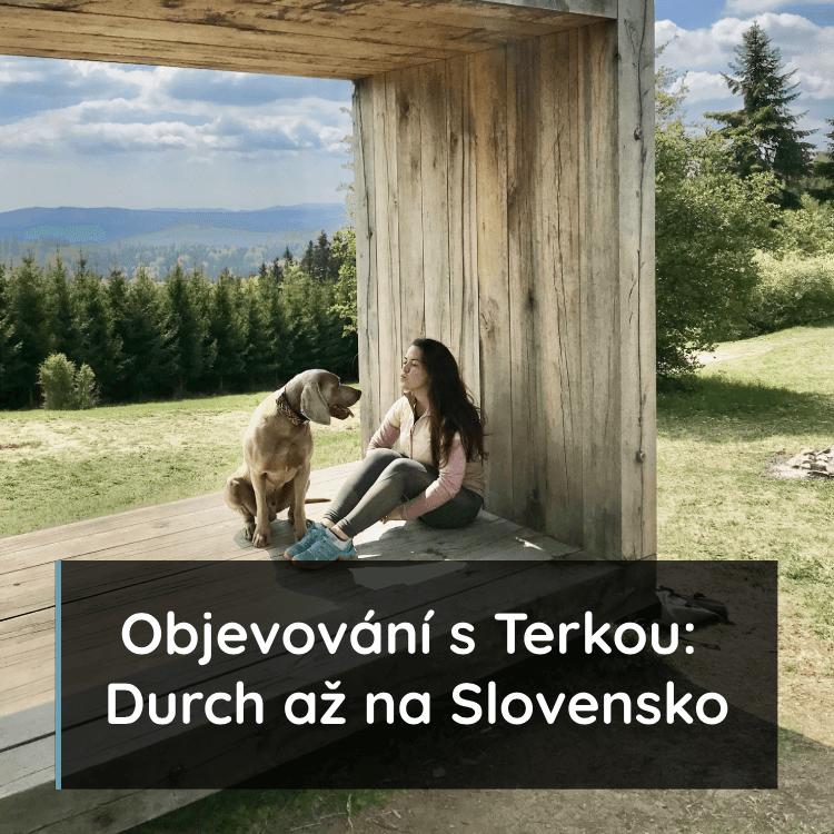 Objevovaní s Terkou: Durch až na Slovensko