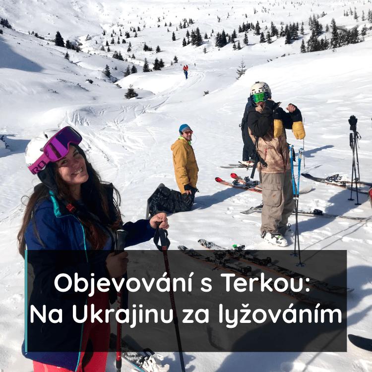 Objevovaní s Terkou: Na Ukrajinu za lyžováním
