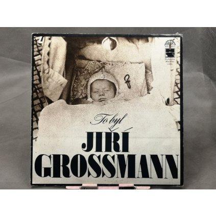 Jiří Grossmann – To Byl Jiří Grossmann