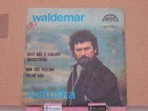 Waldemar Matuška – Když Máš V Chalupě Orchestrion / Mám Vás Všechny Stejně Rád