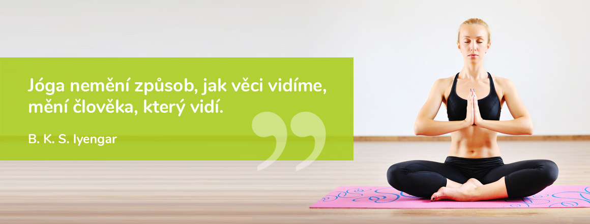 Jóga nemění způsob, jak věci vidíme, mění člověka, který vidí. - B. K. S. Iyengar
