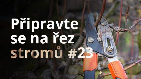 Připravte se na řez stromů #23