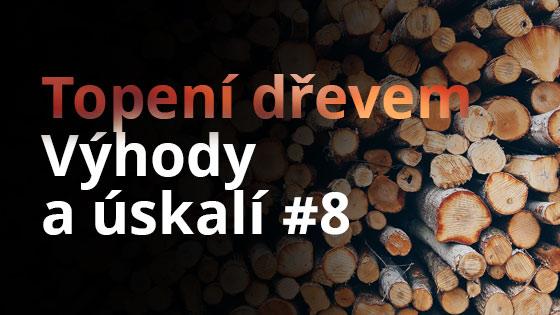 Topení dřevem - výhody a úskalí #8