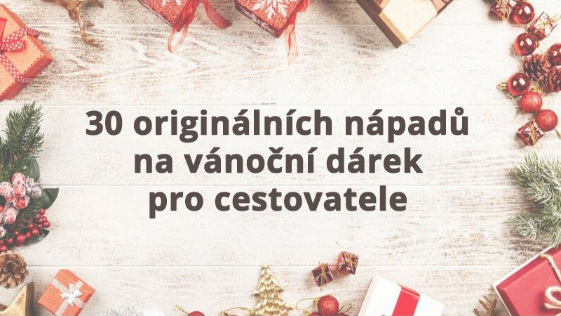 30 originálních VIP nápadů na vánoční dárek pro cestovatele
