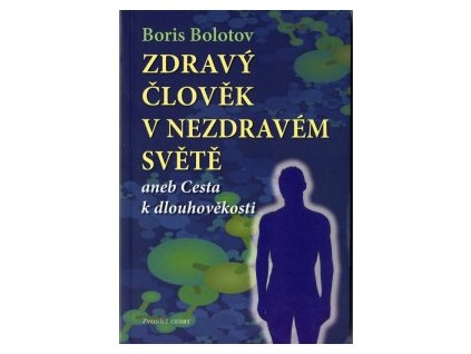 Zdravý člověk v nezdravém světě - Boris Bolotov