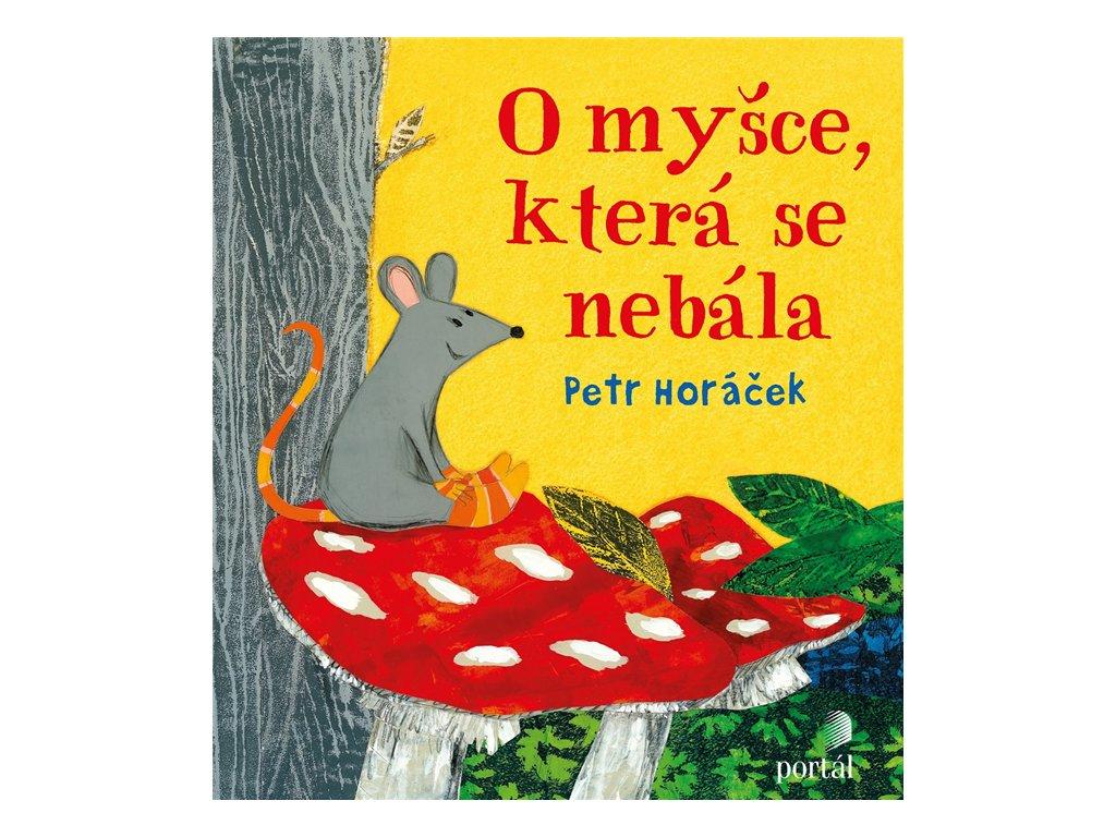 O MYŠCE, KTERÁ SE NEBÁLA, HORÁČEK PETR, zlatavelryba.cz (1)