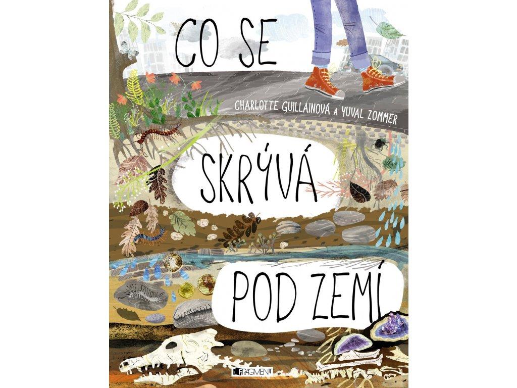 CO SE SKRÝVÁ POD ZEMÍ, CHARLOTTE GUILLAINOVÁ, zlatavelryba.cz (1)