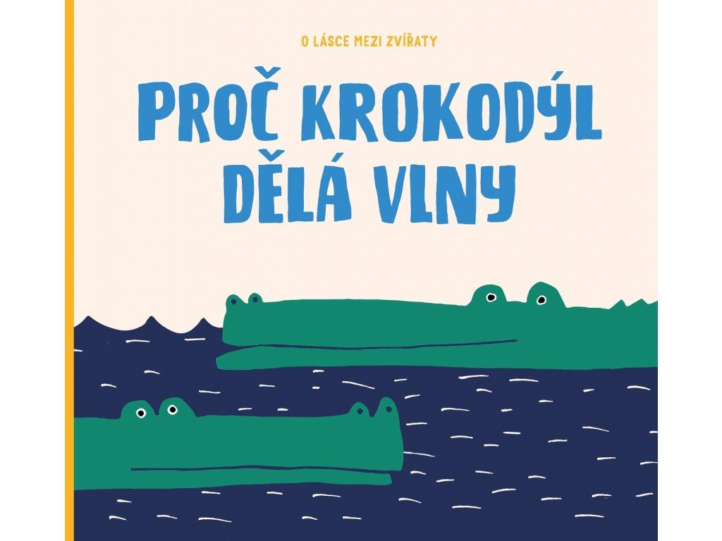 PROČ KROKODÝL DĚLÁ VLNY, MARKÉTA NOVÁKOVÁ, zlatavelryba.cz (1)