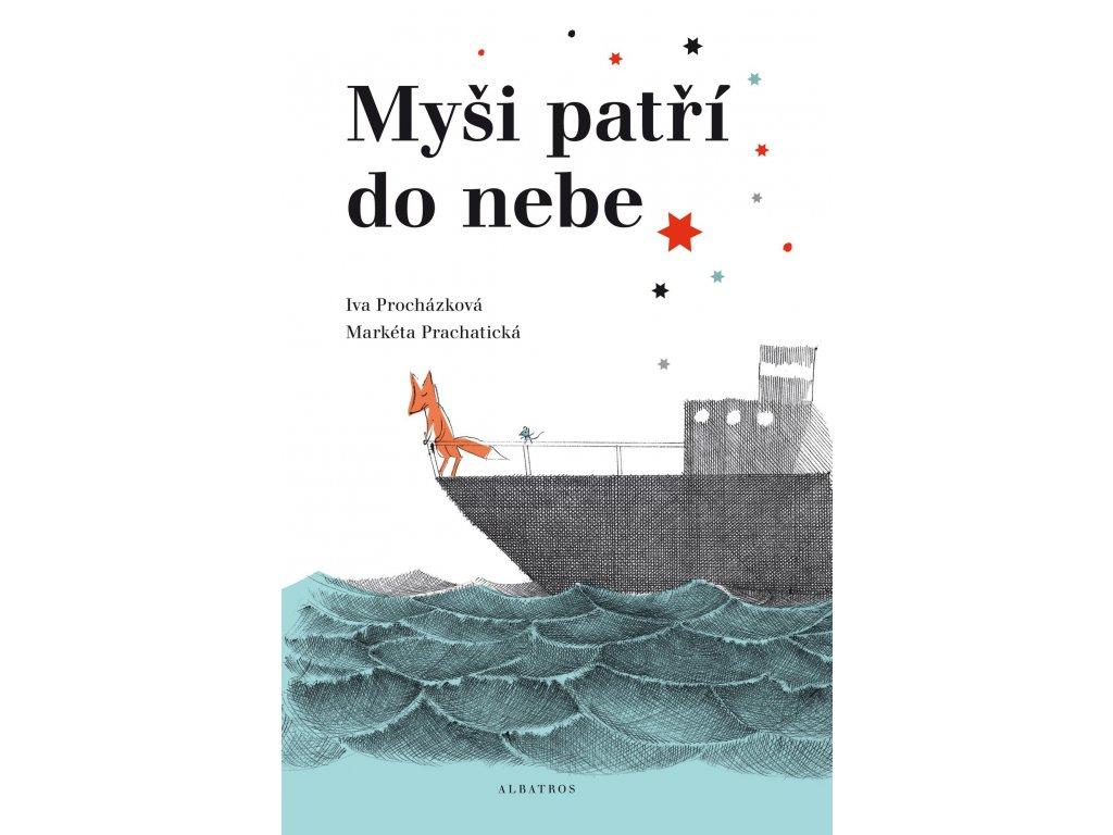 MYŠI PATŘÍ DO NEBE, IVA PROCHÁZKOVÁ, zlatavelryba.cz (1)