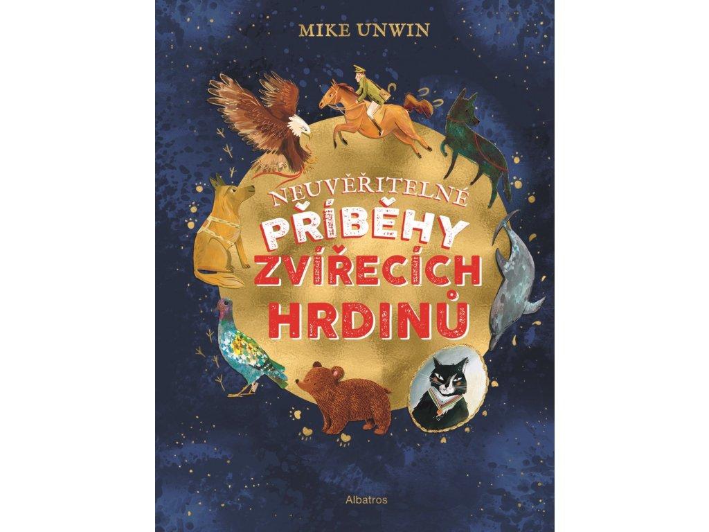 NEUVĚŘITELNÉ PŘÍBĚHY ZVÍŘECÍCH HRDINŮ, MIKE UNWIN, zlatavelryba.cz (1)