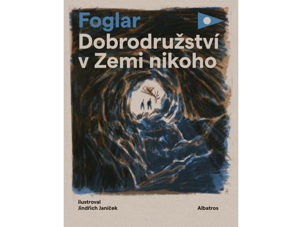 DOBRODRUŽSTVÍ V ZEMI NIKOHO, JAROSLAV FOGLAR, zlatavelryba.cz, 1