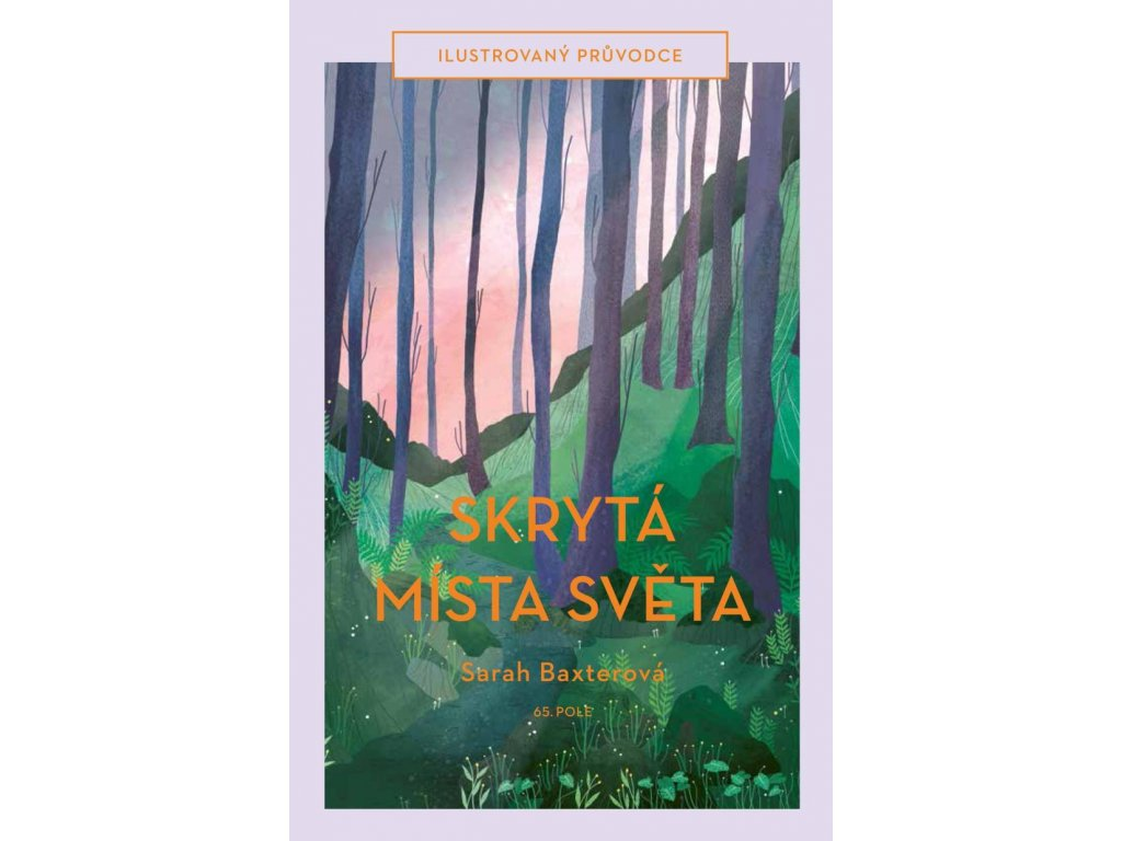 SKRYTÁ MÍSTA SVĚTA ILUSTROVANÝ PRŮVODCE, SARAH BAXTEROVÁ, zlatavelryba.cz