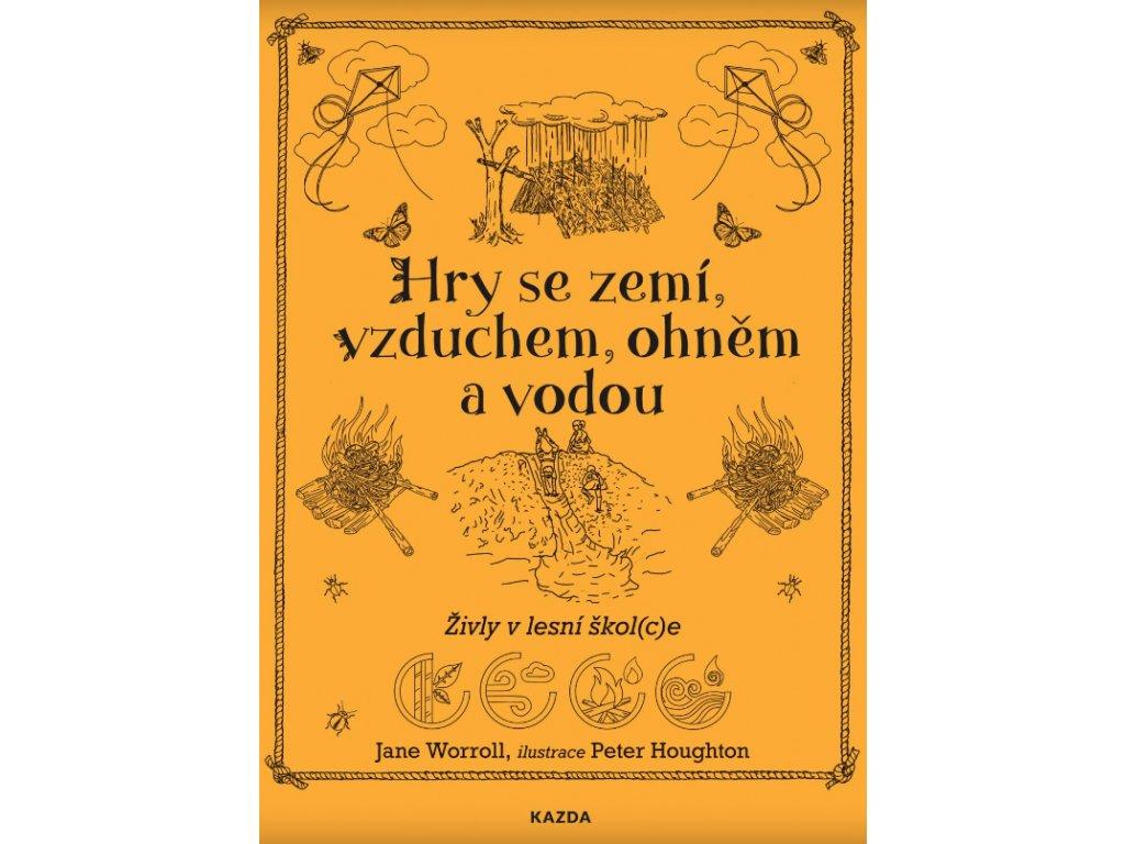 HRY SE ZEMÍ, VZDUCHEM, OHNĚM A VODOU ŽIVLY V LESNÍ ŠKOL(C)E, J. WORROLL, P. HOUGHTON, zlatavelryba.cz (1)