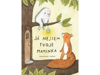JÁ NEJSEM TVOJE MAMINKA, MARIANNE DUBUC, zlatavelryba.cz (1)