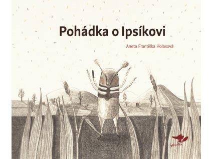 POHÁDKA O IPSÍKOVI, ANETA FRANTIŠKA HOLASOVÁ, zlatavelryba.cz, 1