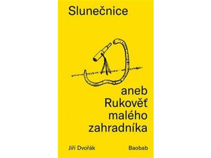 SLUNEČNICE ANEB RUKOVĚŤ MALÉHO ZAHRADNÍKA, JIŘÍ DVOŘÁK, zlatavelryba.cz, 1 (1)