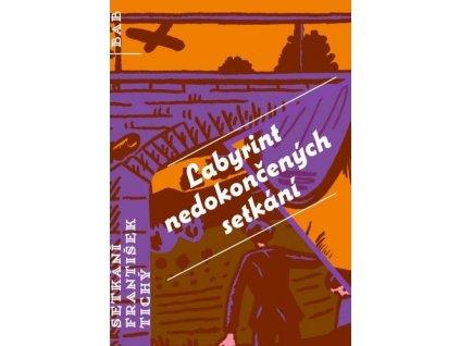 LABYRINT NEDOKONČENÝCH SETKÁNÍ, TICHÝ, zlatavelryba.cz (1)
