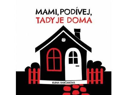 MAMI, PODÍVEJ, TADY JE DOMA, ELENA RABČANOVÁ, zlatavelryba.cz (1)