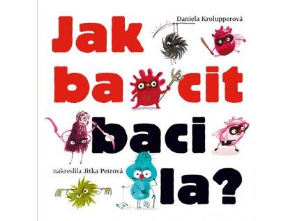 JAK BACIT BACILA, DANIELA KROLUPPEROVÁ, zlatavelryba.cz (1)