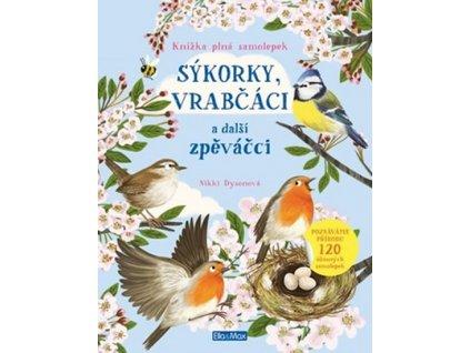 Sýkorky, vrabčáci a další zpěváčci Kniha samolepek, Nikki Dysonová, zlatavelryba.cz