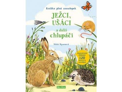 Ježci, ušáci a další chlupáči Kniha samolepek, Nikki Dysonová, zlatavelryba.cz