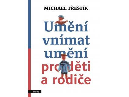 UMĚNÍ VNÍMAT UMĚNÍ PRO DĚTI A RODIČE, MICHAEL TŘEŠTÍK, zlatavelryba.cz (1)