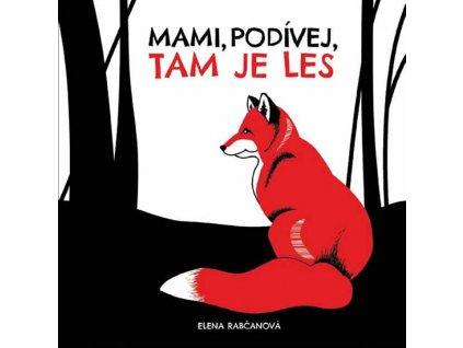 MAMI, PODÍVEJ, TAM JE LES!, ELENA RABČANOVÁ, zlatavelryba.cz