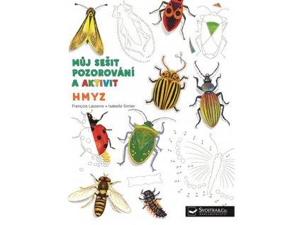 Můj sešit pozorování a aktivit Hmyz, Francois Lasserre, zlatavelryba.cz 1