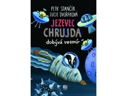 JEZEVEC CHRUJDA DOBÝVÁ VESMÍR, PETR STANČÍK, zlatavelryba.cz