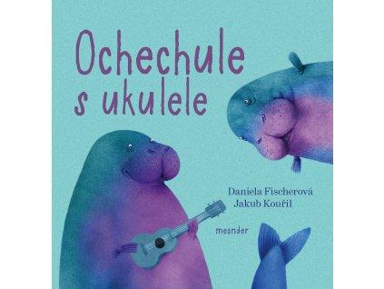 OCHECHULE S UKULELE, DANIELA FISCHEROVÁ, zlatavelryba.cz