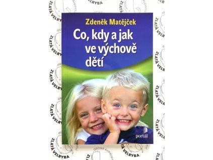 CO, KDY A JAK VE VÝCHOVĚ DĚTÍ, ZDENĚK MATĚJČEK, zlatavelryba.cz (1)