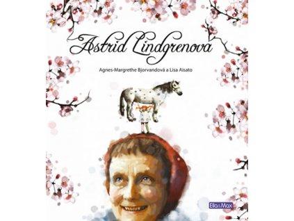 ASTRID LINDGRENOVÁ - ŽIVOTNÍ PŘÍBĚH, AGNES-MARGRETHE BJORVANDOVÁ, zlatavelryba.cz