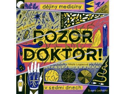 POZOR, DOKTOR! DĚJINY MEDICÍNY V SEDMI DNECH, PETR SVOBODNÝ, zlatavelryba.cz (1)