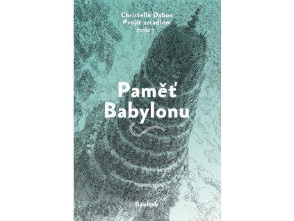 PAMĚŤ BABYLONU PROJÍT ZRCADLEM 3, CHRISTELLE DABOS, zlatavelryba.cz