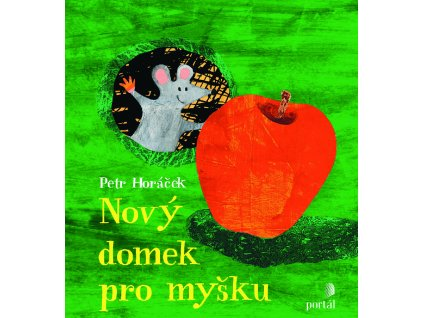 NOVÝ DOMEK PRO MYŠKU, HORÁČEK, PETR, zlatavelryba.cz