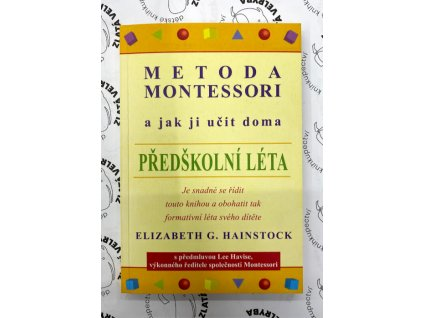 METODA MONTESSORI A JAK JI UČIT DOMA PŘEDŠKOLNÍ LÉTA, ELIZABETH G. HAINSTOCK, zlatavelryba.cz