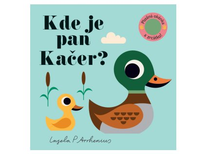 KDE JE PAN KAČER PLSTĚNÁ OKÉNKA A ZRCÁTKO!,INGELA P. ARRHENIUS, zlatavelryba.cz