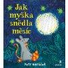 JAK MYŠKA SNĚDLA MĚSÍC, HORÁČEK PETR, zlatavelryba.cz (1)
