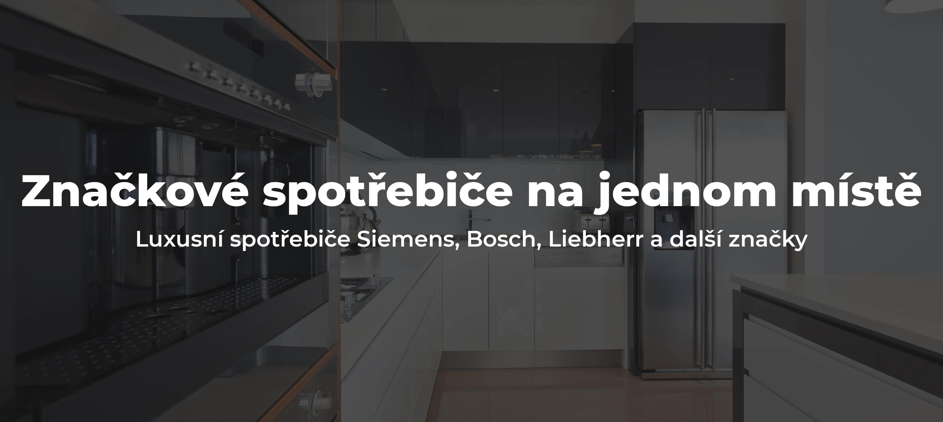 Značkové spotřebiče na jednom místě: luxusní spotřebiče Siemens, Bosch, Liebherr a další značky