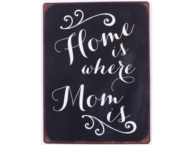 plechová cedule home is where mom is...