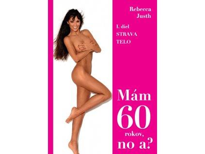 Mám 60 Rebecca Justh